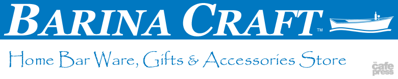 Barina Craft home bar ware, gifts & accessories store on CafePress.